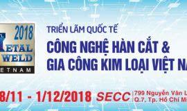 Triển lãm Quốc tế Công nghệ Hàn cắt và Gia công kim loại VN-METAL&WELD 2018